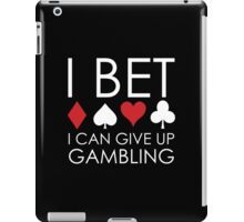 I Bet I Can Give Up Gambling iPad Case/Skin