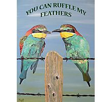 You Can Ruffle My Feathers  Photographic Print