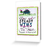 Slow And Steady Wins The Race! Greeting Card