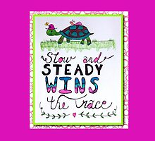 Slow And Steady Wins The Race! by Raquel Morales