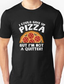 I Could Give Up Pizza Unisex T-Shirt