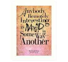 Anybody remotely interesting is mad in some way or another. Art Print