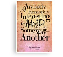 Anybody remotely interesting is mad in some way or another. Canvas Print