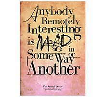 Anybody remotely interesting is mad in some way or another. Photographic Print