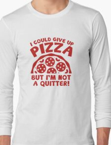 I Could Give Up Pizza Long Sleeve T-Shirt