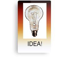 IDEA! Metal Print