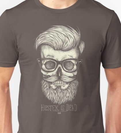 Hipster is Dead II Unisex T-Shirt
