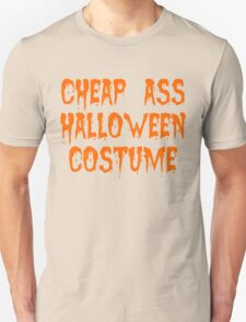 Cheap Ass Halloween Costume Unisex T-Shirt