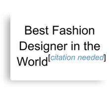 Best Fashion Designer in the World - Citation Needed! Canvas Print