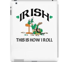 St Patrick's Day This Is How I Roll iPad Case/Skin
