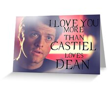 I love you more than Castiel loves Dean Greeting Card