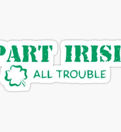 Part Irish All Trouble Sticker