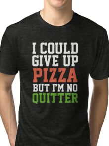 I Could Give Up Pizza Tri-blend T-Shirt