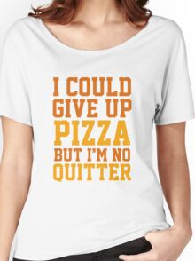 I Could Give Up Pizza Women's Relaxed Fit T-Shirt