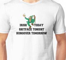 "St Patrick's Day ""Irish Today - Shitface Tonight - Hungover Tomorrow"" Unisex T-Shirt"