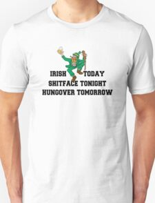 "St Patrick's Day ""Irish Today - Shitface Tonight - Hungover Tomorrow"" T-Shirt"