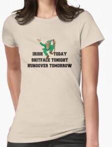 "St Patrick's Day ""Irish Today - Shitface Tonight - Hungover Tomorrow"" Womens Fitted T-Shirt"