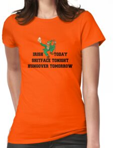 """St Patrick's Day """"Irish Today - Shitface Tonight - Hungover Tomorrow"""" Womens Fitted T-Shirt"""