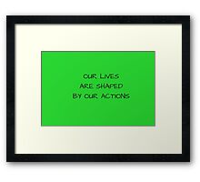 Our lives are shaped by our actions Framed Print