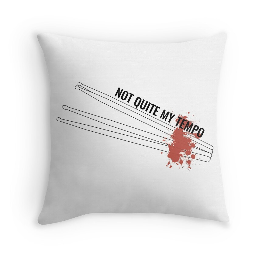 39 not quite my tempo 39 whiplash throw pillows by twombly for Not quite my tempo shirt