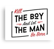 Kill the boy Canvas Print