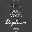 Don't Quit Your Daydream, Chalk Art by Desiderata4u