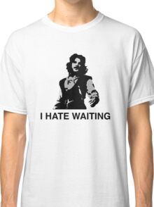 I Hate Waiting Classic T-Shirt