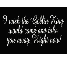 Labyrinth I wish the  Goblin king would take you away Photographic Print
