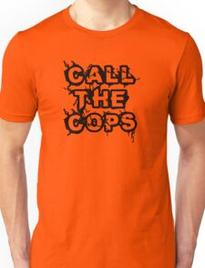 Call The Cops Unisex T-Shirt