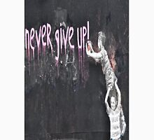 """""""never give up!"""" Unisex T-Shirt"""