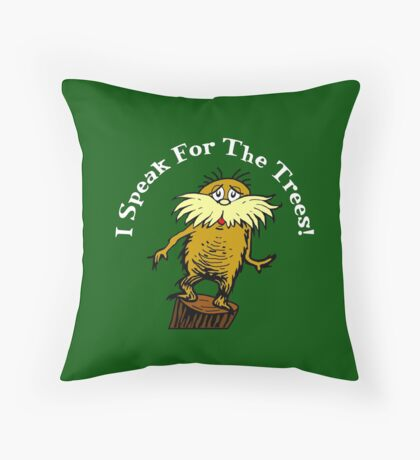 I Am the Lorax, I Speak for the Trees! Throw Pillow