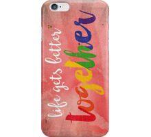 Life gets better together iPhone Case/Skin