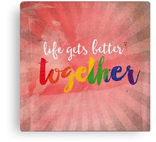 Life gets better together Canvas Print