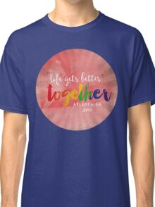 Life gets better together Classic T-Shirt