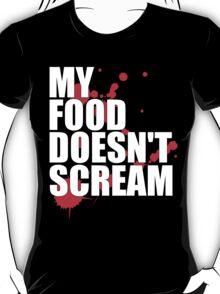 My Food Doesn't Scream T-Shirt