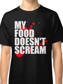 My Food Doesn't Scream Classic T-Shirt