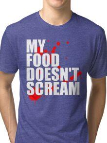 My Food Doesn't Scream Tri-blend T-Shirt