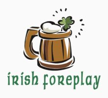 Funny Irish Foreplay by HolidayT-Shirts
