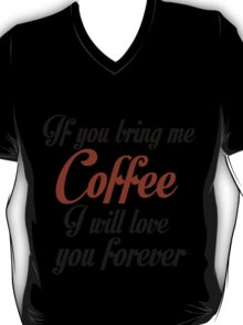 IF YOU BRING ME COFFEE T-Shirt