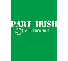 Part Irish All Trouble Photographic Print