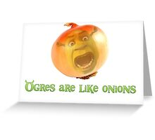 Ogres are like onions Greeting Card