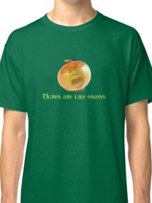 Ogres are like onions Classic T-Shirt