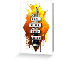 Fear is the Mind Killer.  Greeting Card