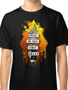 Fear is the Mind Killer.  Classic T-Shirt