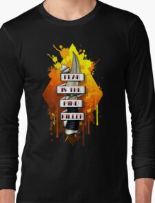 Fear is the Mind Killer.  Long Sleeve T-Shirt