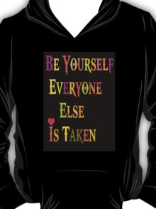Be Yourself Everyone Else Is Taken T-Shirt