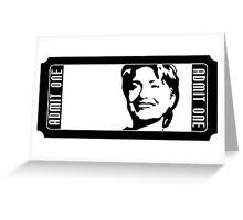 admit one HILLARY CLINTON  Greeting Card
