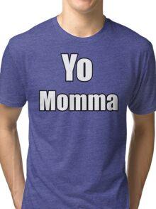 Yo Momma !  Tri-blend T-Shirt