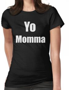 Yo Momma !  Womens Fitted T-Shirt