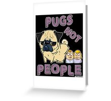 PUGS NOT PEOPLE Greeting Card